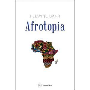 Afrotopia, de Felwinn Sarr, éd. Philippe Rey, 2016